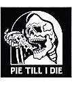 Sketchy Tank Pie Till I Die Sticker