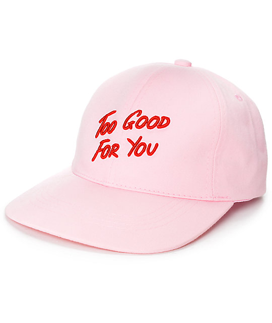 Local Heroes Too Good For You Snapback Baseball Hat