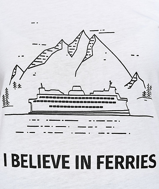 Wish You Were Northwest Believe In Ferries White T-Shirt