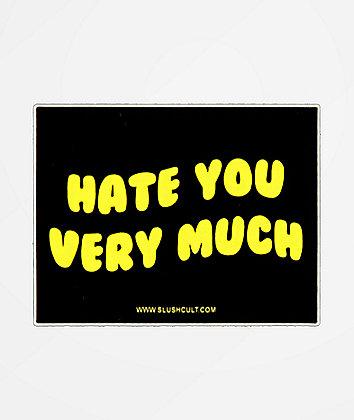 Slushcult Hate You Very Much Sticker