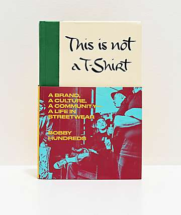 Bobby Hundreds This Is Not A T-Shirt Book