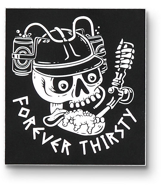 Broke stoked forever thirsty sticker