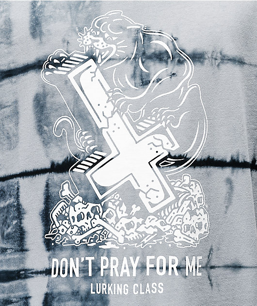 Lurking Class by Sketchy Tank Don't Pray For Me Grey Tie Dye T-Shirt